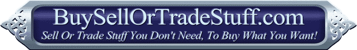 Sell or Trade stuff you don't need to buy stuff you want. BuySellOrTradeStuff.com